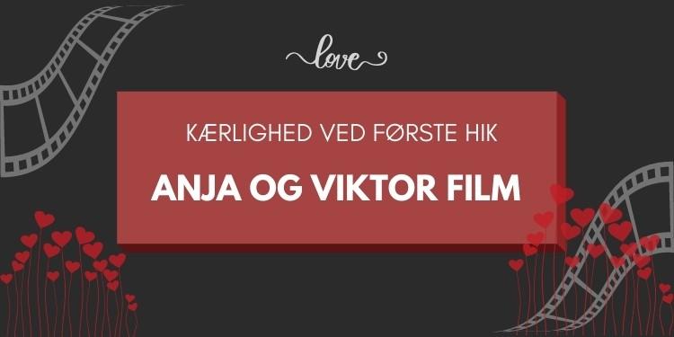 Anja og viktor - kærlighed ved første hik filmene
